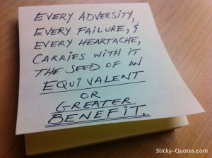 sticky-quotes_043012_every-adversity-every-heartache-every-failure-carries-with-it-the-seed-of-an-equivalent-or-greater-benefit