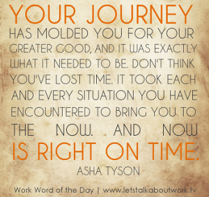Your journey has molded you
